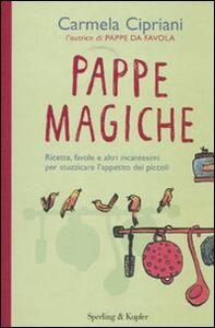 Libro Pappe magiche. Ricette, favole e altri incantesimi per stuzzicare l'appetito dei piccoli Carmela Cipriani