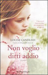 Foto Cover di Non voglio dirti addio, Libro di Louise Candlish, edito da Sperling & Kupfer