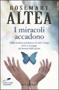 Libro I miracoli accadono. Dalla medium più famosa di tutti i tempi storie e messaggi dal mondo dello spirito Rosemary Altea