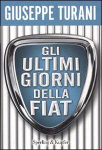 Libro Gli ultimi giorni della Fiat Giuseppe Turani