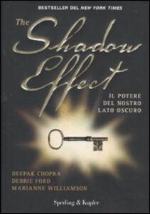 Libro The shadow effect. Il potere del nostro lato oscuro Deepak Chopra , Debbie Ford , Marianne Williamson