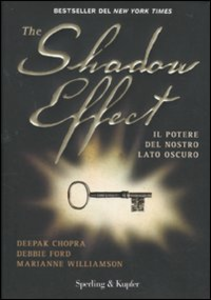 Libro The shadow effect. Il potere del nostro lato oscuro Deepak Chopra , Debbie Ford , Marianne Williamson