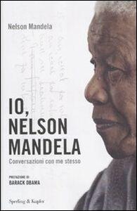 Foto Cover di Io, Nelson Mandela. Conversazioni con me stesso, Libro di Nelson Mandela, edito da Sperling & Kupfer