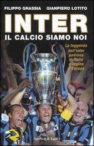 Libro Inter. Il calcio siamo noi Filippo Grassia , Gianpiero Lotito