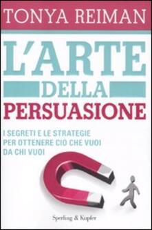 Secchiarapita.it L' arte della persuasione. I segreti e le strategie per ottenere ciò che vuoi da chi vuoi Image
