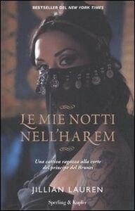 Libro Le mie notti nell'harem. Una cattiva ragazza alla corte del principe del Brunei Jillian Lauren