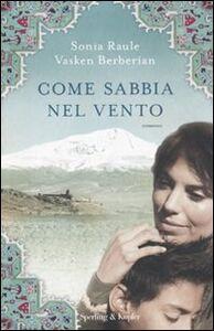 Libro Come sabbia nel vento Sonia Raule , Vasken Berberian
