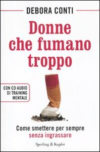Foto Cover di Donne che fumano troppo. Come smettere per sempre senza ingrassare. Con CD Audio, Libro di Debora Conti, edito da Sperling & Kupfer