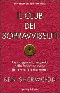 Libro Il club dei sopravvissuti. Un viaggio alla scoperta della faccia nascosta della vita (e della morte) Ben Sherwood