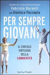 Libro Per sempre giovani. Il circolo virtuoso della longevità Fabrizio Duranti , Gianluca Pazzaglia