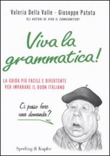 Viva la grammatica! La guida più facile e divertente per imparare il buon italiano - Valeria Della Valle,Giuseppe Patota - copertina