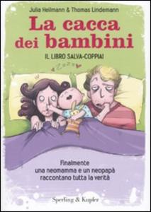 Libro La cacca dei bambini. Finalmente una neomamma e un neopapà raccontano tutta la verità Julia Heilmann , Thomas Lindemann