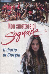 Foto Cover di Non smettere di sognare. Il diario di Giorgia, Libro di  edito da Sperling & Kupfer