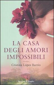 Foto Cover di La casa degli amori impossibili, Libro di Cristina López Barrio, edito da Sperling & Kupfer