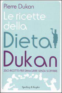 Foto Cover di Le ricette della dieta Dukan. 350 ricette per dimagrire senza soffrire, Libro di Pierre Dukan, edito da Sperling & Kupfer