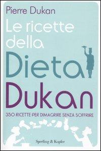 Libro Le ricette della dieta Dukan. 350 ricette per dimagrire senza soffrire Pierre Dukan