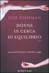 Libro Donne in cerca di equilibrio. Una storia d'amore, amicizia e yoga Zoe Fishman