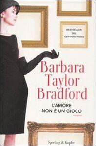 Libro L' amore non è un gioco Barbara Taylor Bradford