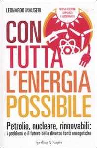 Libro Con tutta l'energia possibile. Petrolio, nucleare, rinnovabili: i problemi e il futuro delle diverse fonti energetiche Leonardo Maugeri