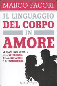 Libro Il linguaggio del corpo in amore. Le leggi non scritte dell'attrazione, della seduzione e dei sentimenti Marco Pacori