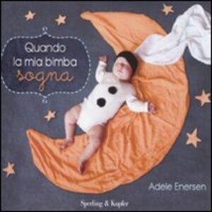 Foto Cover di Quando la mia bimba sogna, Libro di Adele Enersen, edito da Sperling & Kupfer