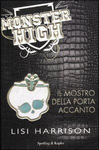 Foto Cover di Il mostro della porta accanto. Monster High, Libro di Lisi Harrison, edito da Sperling & Kupfer