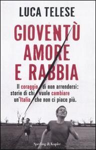 Libro Gioventù amore e rabbia. Il coraggio di non arrendersi: storie di chi vuole cambiare un'Italia che non ci piace più Luca Telese