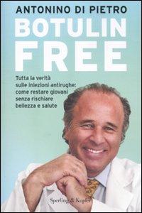 Libro Botulin free. Tutta la verità sulle iniezioni antirughe: come restare giovani senza rischiare bellezza e salute Antonino Di Pietro