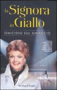 Foto Cover di La signora in giallo. Omicidio sul ghiaccio, Libro di Jessica Fletcher,Donald Bain, edito da Sperling & Kupfer
