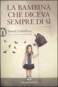 Foto Cover di La bambina che diceva sempre di sì, Libro di Maud Lethielleux, edito da Frassinelli
