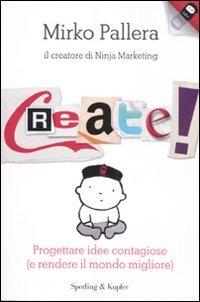 Create! Progettare idee contagiose (e rendere il mondo migliore) - Pallera Mirko - wuz.it