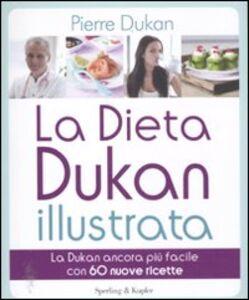 Libro La dieta Dukan illustrata. La Dukan ancora più facile con 60 nuove ricette Pierre Dukan