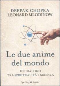 Foto Cover di Le due anime del mondo. Un dialogo tra spiritualità e scienza, Libro di Deepak Chopra,Leonard Mlodinow, edito da Sperling & Kupfer