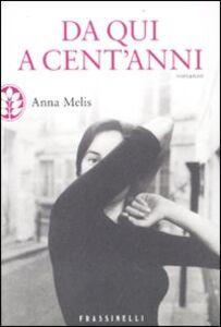 Foto Cover di Da qui a cent'anni, Libro di Anna Melis, edito da Frassinelli
