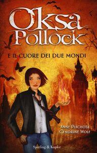 Libro Oksa Pollock e il cuore dei due mondi Anne Plichota , Cendrine Wolf
