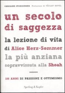 Un secolo di saggezza. La lezione di vita di Alice Herz-Sommer, la più anziana sopravvissuta alla Shoah. 108 anni di passione e ottimismo