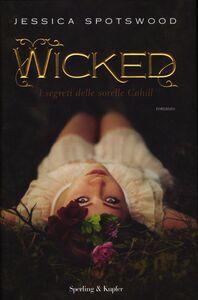 Libro Wicked. I segreti delle sorelle Cahill Jessica Spotswood