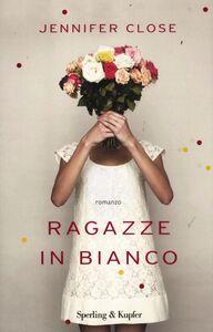Foto Cover di Ragazze in bianco, Libro di Jennifer Close, edito da Sperling & Kupfer