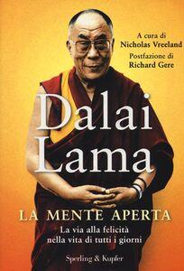 Foto Cover di La mente aperta. La via alla felicità nella vita di tutti i giorni, Libro di Gyatso Tenzin (Dalai Lama), edito da Sperling & Kupfer