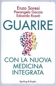 Libro Guarire con la nuova medicina integrata Enzo Soresi , Pierangelo Garzia , Edoardo Rosati