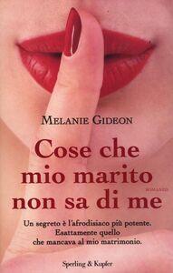 Libro Cose che mio marito non sa di me Melanie Gideon