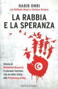 Foto Cover di La rabbia e la speranza. Storia di Mohamed Bouazizi, il giovane tunisino che ha dato inizio alla primavera araba, Libro di AA.VV edito da Sperling & Kupfer