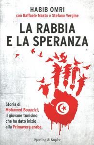 Libro La rabbia e la speranza. Storia di Mohamed Bouazizi, il giovane tunisino che ha dato inizio alla primavera araba Habib Omri , Raffaele Masto , Stefano Vergine