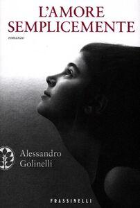 Libro L' amore semplicemente Alessandro Golinelli