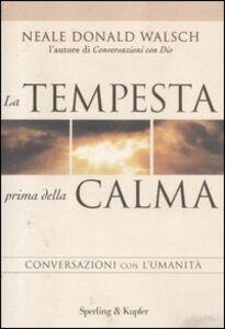 Foto Cover di La tempesta prima della calma. Conversazioni con l'umanità, Libro di Neale D. Walsch, edito da Sperling & Kupfer