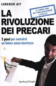 Foto Cover di La rivoluzione dei precari. 5 passi per costruirsi un futuro senza incertezze, Libro di Lorenzo Ait, edito da Sperling & Kupfer