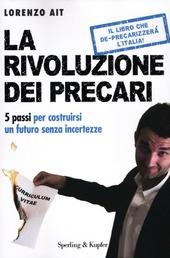La rivoluzione dei precari. 5 passi per costruirsi un futuro senza incertezze