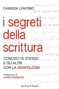 Foto Cover di I segreti della scrittura. Conosci te stesso e gli altri con la grafologia, Libro di Candida Livatino, edito da Sperling & Kupfer