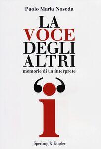 Foto Cover di La voce degli altri. Memorie di un interprete, Libro di Paolo M. Noseda, edito da Sperling & Kupfer