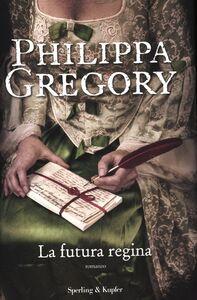 Foto Cover di La futura regina, Libro di Philippa Gregory, edito da Sperling & Kupfer